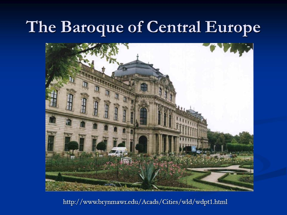 The Baroque of Central Europe http://www.brynmawr.edu/Acads/Cities/wld/wdpt1.html