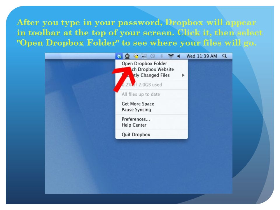 After you type in your password, Dropbox will appear in toolbar at the top of your screen.