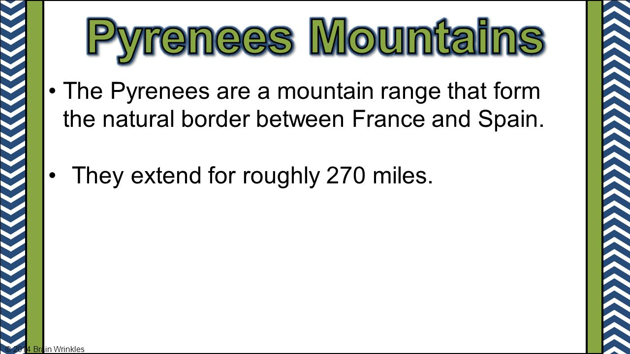 The Pyrenees are a mountain range that form the natural border between France and Spain.