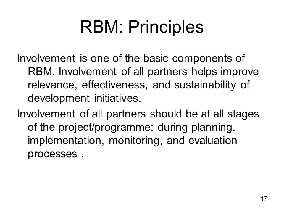17 RBM: Principles Involvement is one of the basic components of RBM.