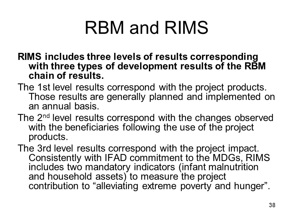 38 RBM and RIMS RIMS includes three levels of results corresponding with three types of development results of the RBM chain of results.