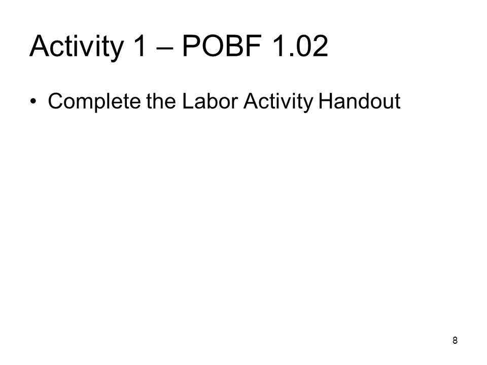 Activity 1 – POBF 1.02 Complete the Labor Activity Handout 8