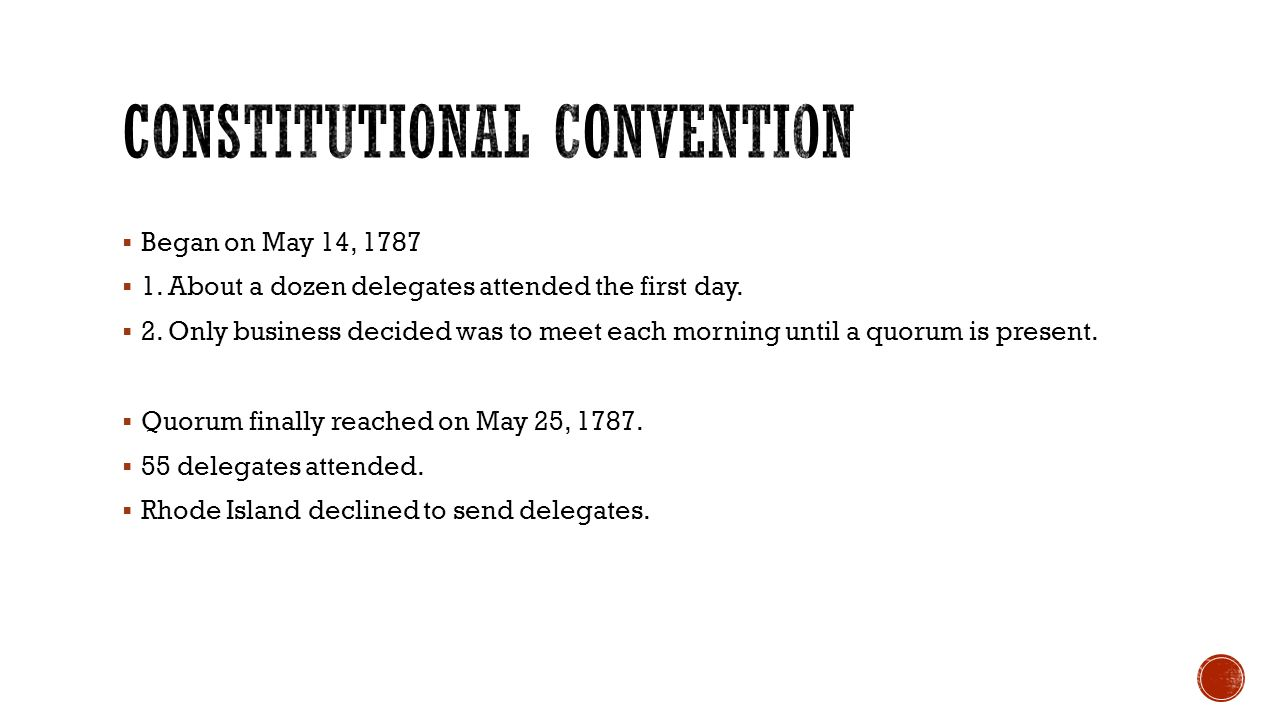  Began on May 14, 1787  1. About a dozen delegates attended the first day.