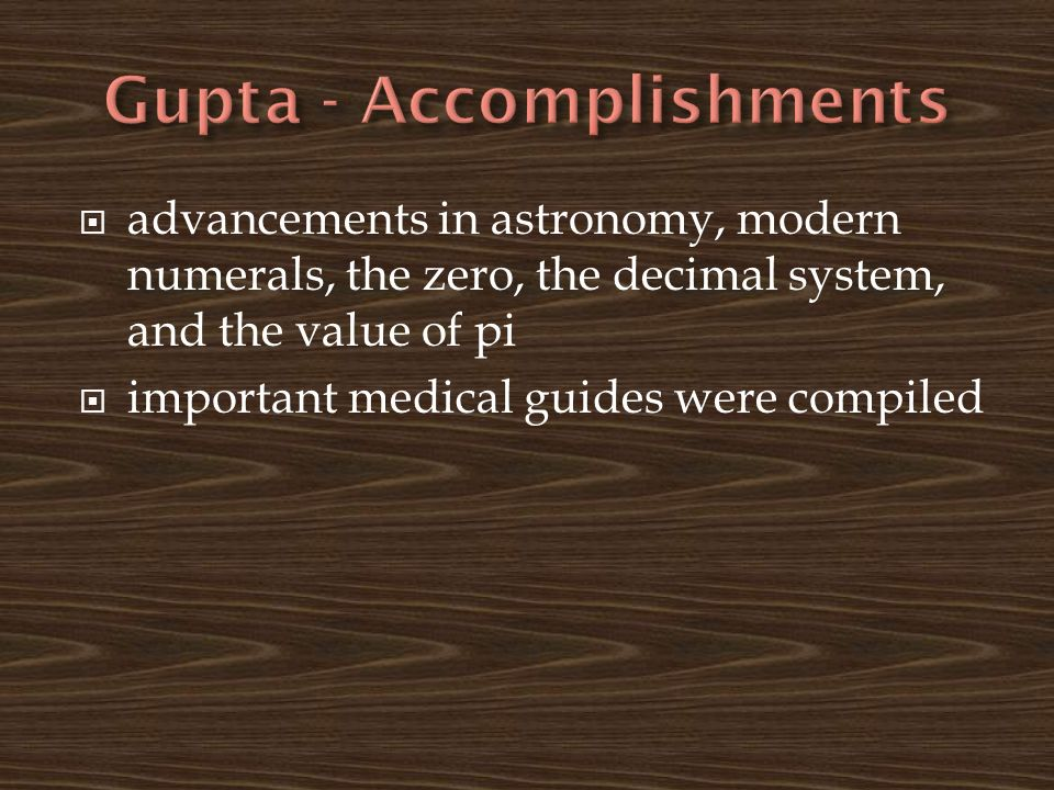  advancements in astronomy, modern numerals, the zero, the decimal system, and the value of pi  important medical guides were compiled