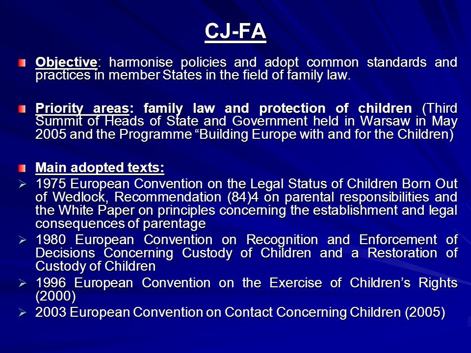 CJ-FA Objective: harmonise policies and adopt common standards and practices in member States in the field of family law.