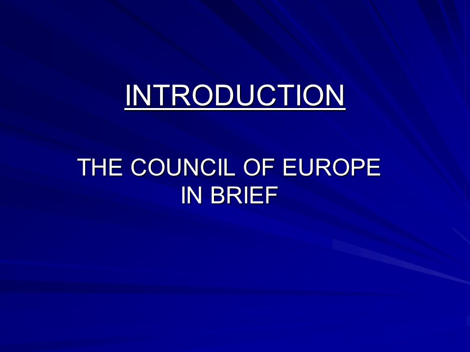 INTRODUCTION THE COUNCIL OF EUROPE IN BRIEF