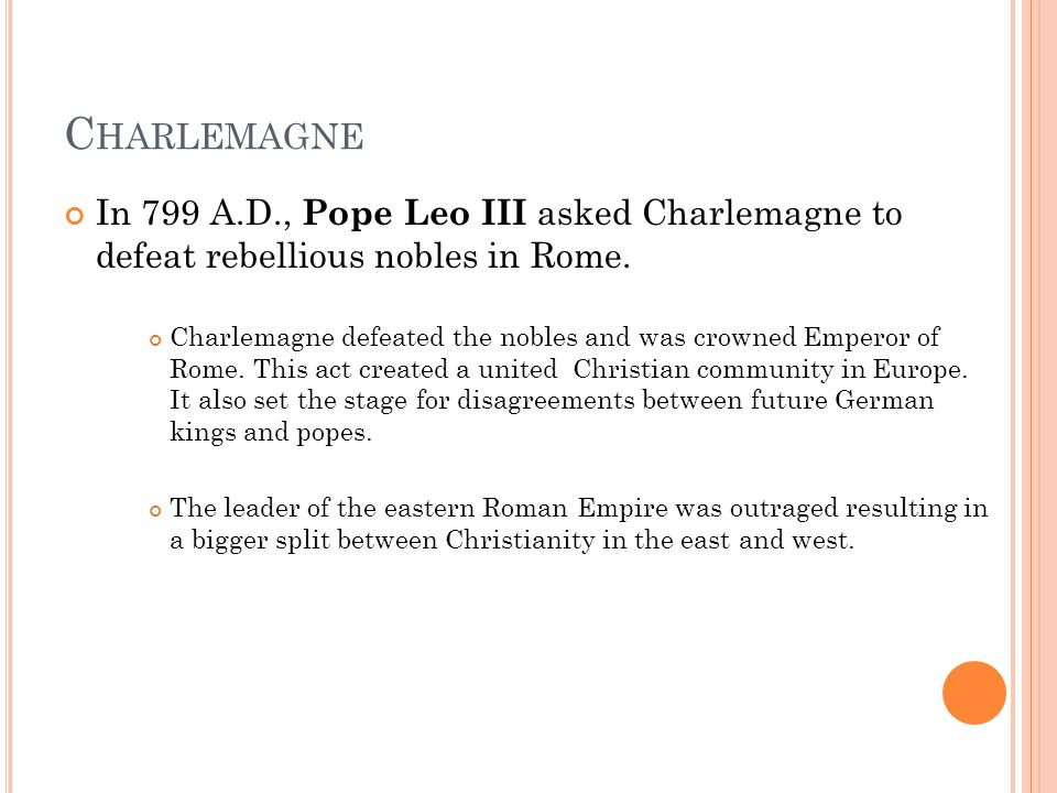C HARLEMAGNE In 799 A.D., Pope Leo III asked Charlemagne to defeat rebellious nobles in Rome.
