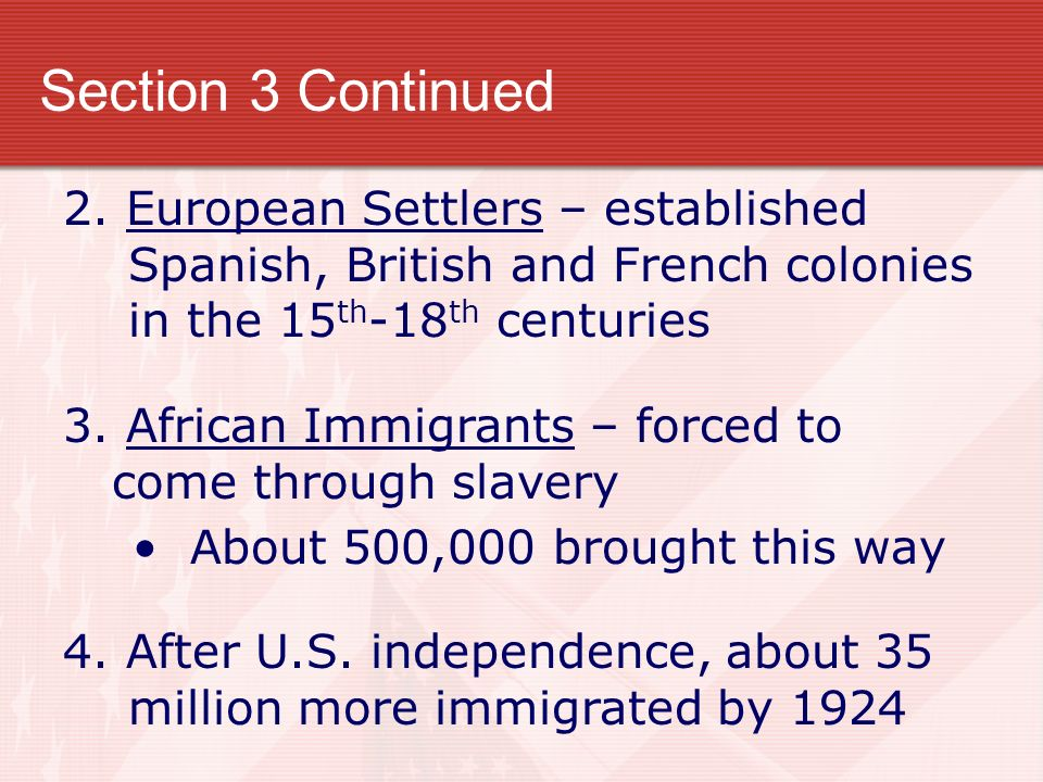Section 3 Continued 2. European Settlers – established Spanish, British and French colonies in the 15 th -18 th centuries 3. African Immigrants – forc
