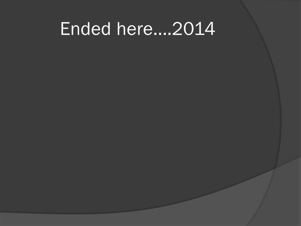 Ended here….2014