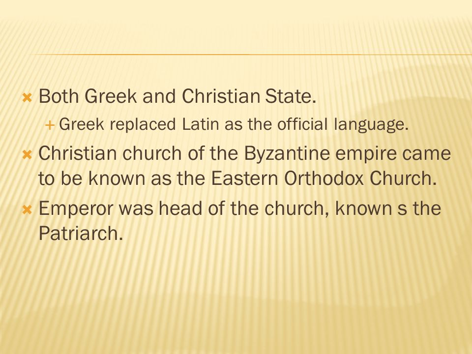 Both Greek and Christian State.  Greek replaced Latin as the official language.
