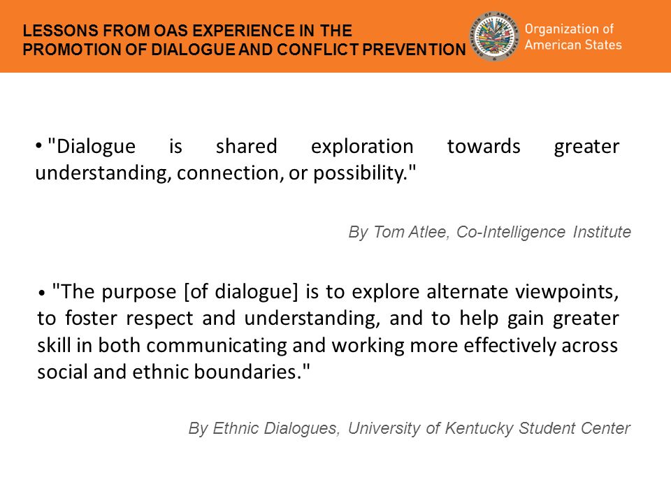 Dialogue is shared exploration towards greater understanding, connection, or possibility. By Tom Atlee, Co-Intelligence Institute By Ethnic Dialogues, University of Kentucky Student Center The purpose [of dialogue] is to explore alternate viewpoints, to foster respect and understanding, and to help gain greater skill in both communicating and working more effectively across social and ethnic boundaries.