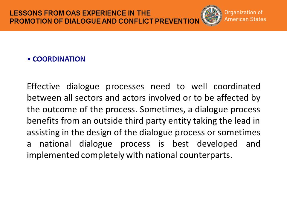 Effective dialogue processes need to well coordinated between all sectors and actors involved or to be affected by the outcome of the process.