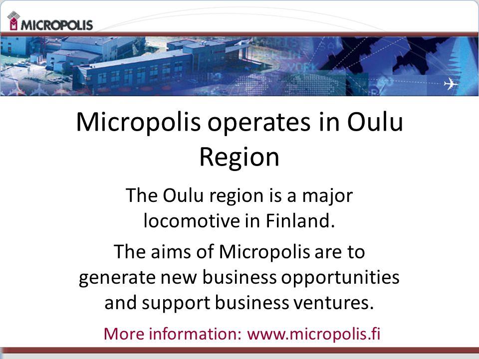 Micropolis operates in Oulu Region The Oulu region is a major locomotive in Finland.