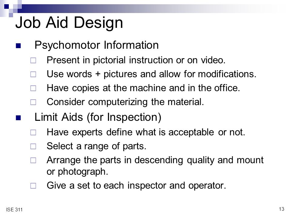 13 ISE 311 Job Aid Design Psychomotor Information  Present in pictorial instruction or on video.