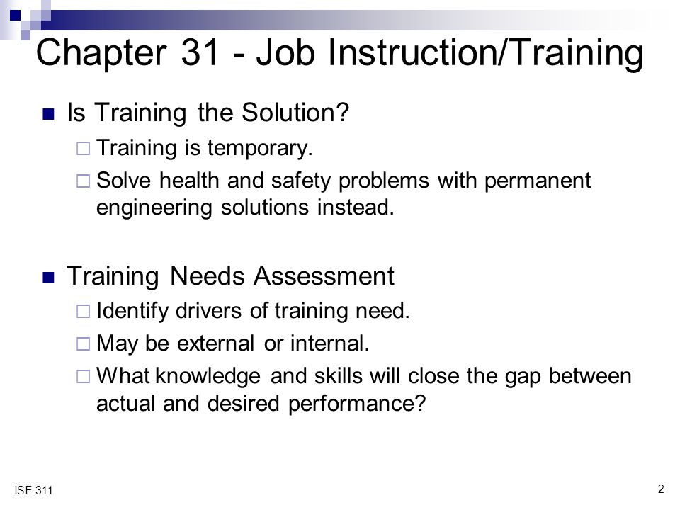 2 ISE 311 Chapter 31 - Job Instruction/Training Is Training the Solution.