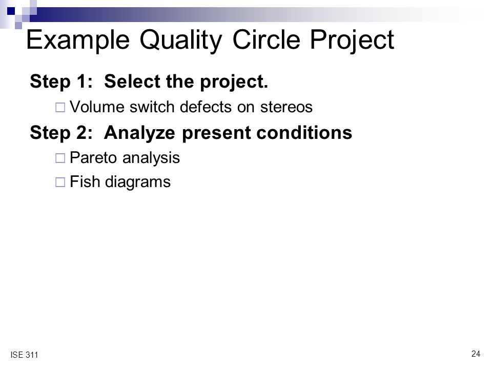 24 ISE 311 Example Quality Circle Project Step 1: Select the project.