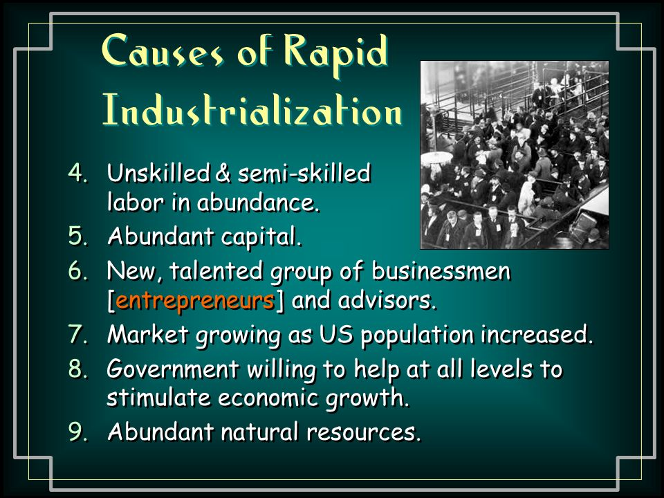 4.Unskilled & semi-skilled labor in abundance. 5.Abundant capital.