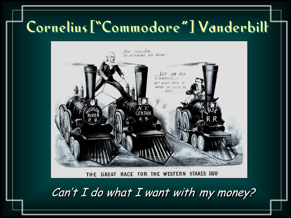 Cornelius [ Commodore ] Vanderbilt Can't I do what I want with my money