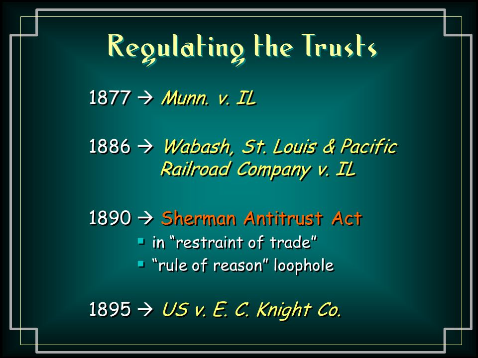 Regulating the Trusts 1877  Munn. v. IL 1886  Wabash, St.