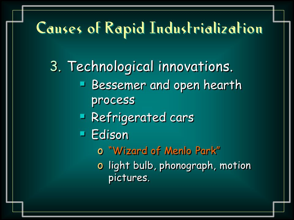 Causes of Rapid Industrialization 3.Technological innovations.
