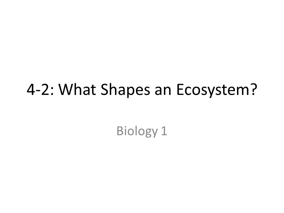 4-2: What Shapes an Ecosystem Biology 1