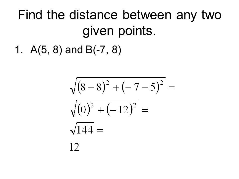 Find the distance between any two given points. 1.A(5, 8) and B(-7, 8)