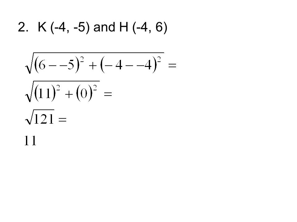 2.K (-4, -5) and H (-4, 6)