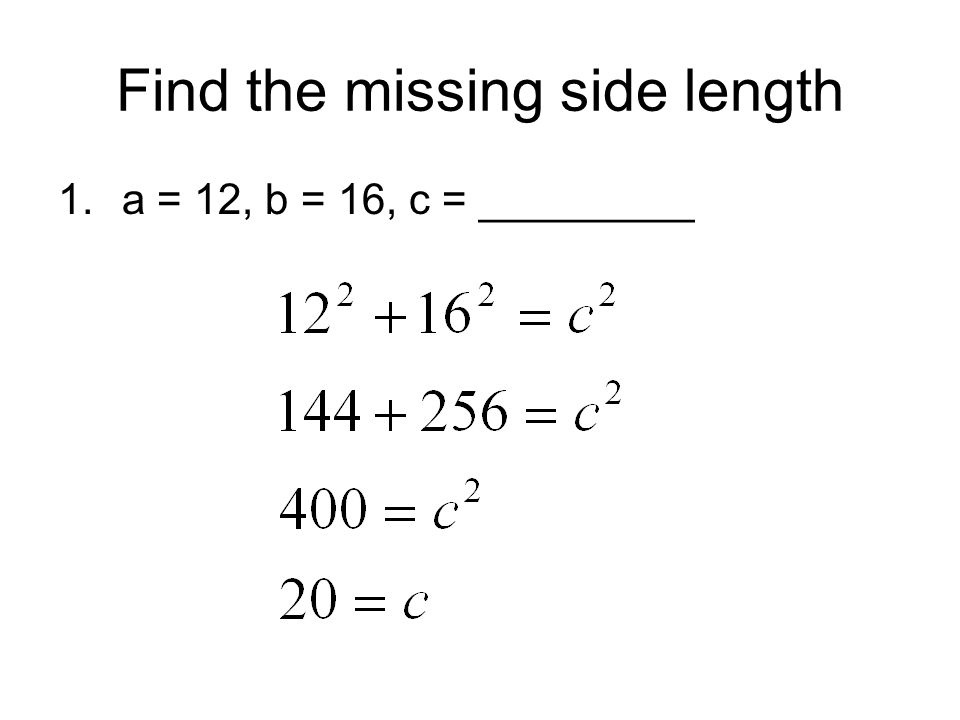 Find the missing side length 1.a = 12, b = 16, c = _________
