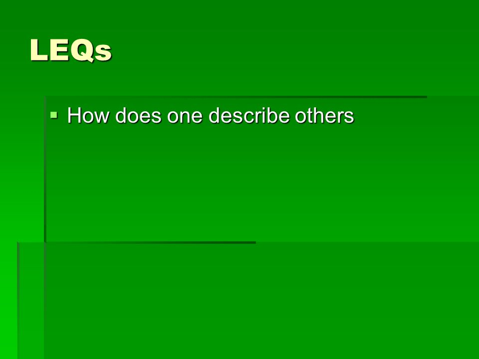 LEQs  How does one describe others