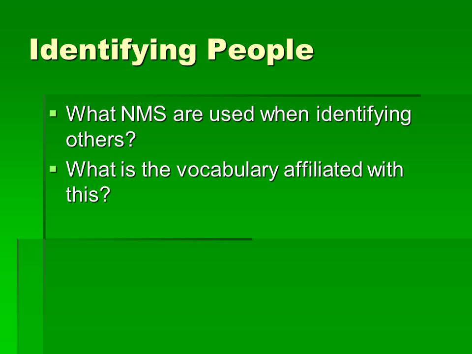  What NMS are used when identifying others.  What is the vocabulary affiliated with this.