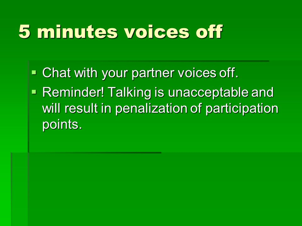 5 minutes voices off  Chat with your partner voices off.