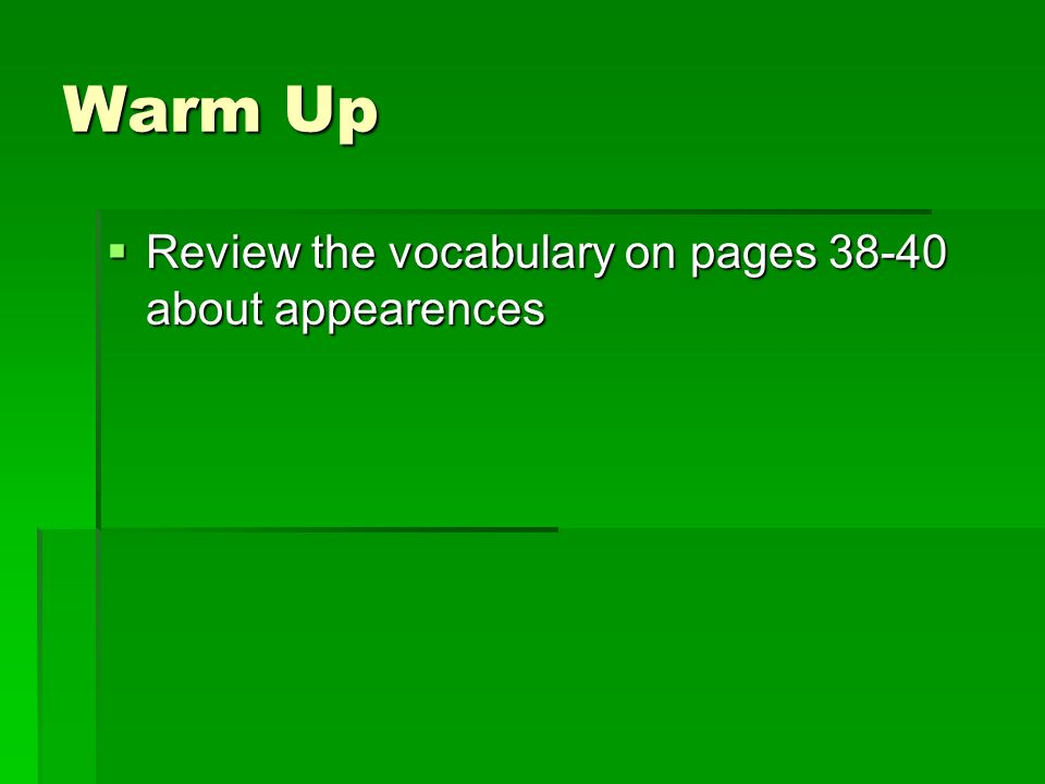 Warm Up  Review the vocabulary on pages about appearences