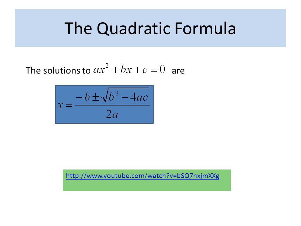 The solutions to are The Quadratic Formula   v=bSQ7nxjmXXg