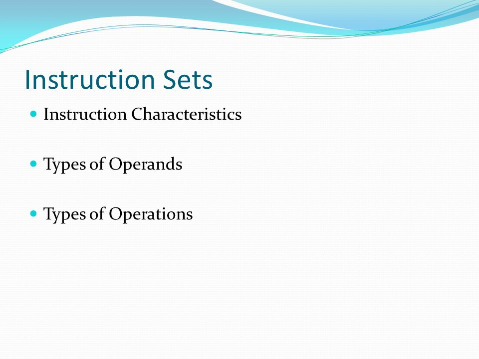 Instruction Sets Instruction Characteristics Types of Operands Types of Operations