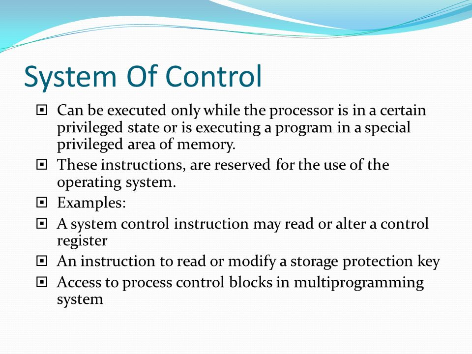 System Of Control  Can be executed only while the processor is in a certain privileged state or is executing a program in a special privileged area o