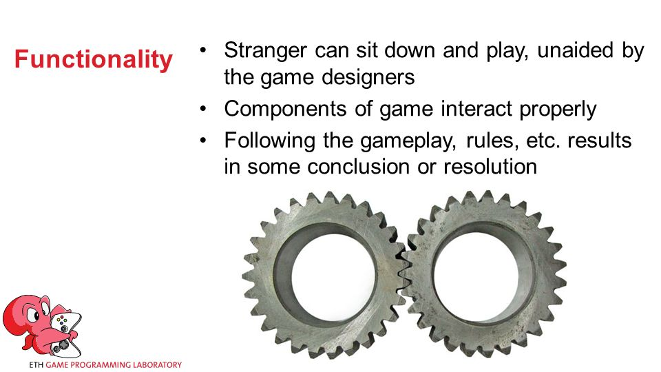 Functionality Stranger can sit down and play, unaided by the game designers Components of game interact properly Following the gameplay, rules, etc.