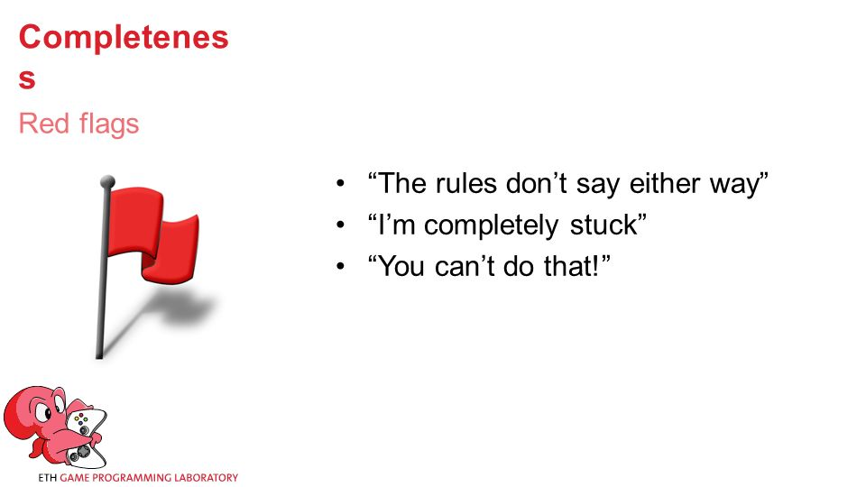 Completenes s The rules don't say either way I'm completely stuck You can't do that! Red flags