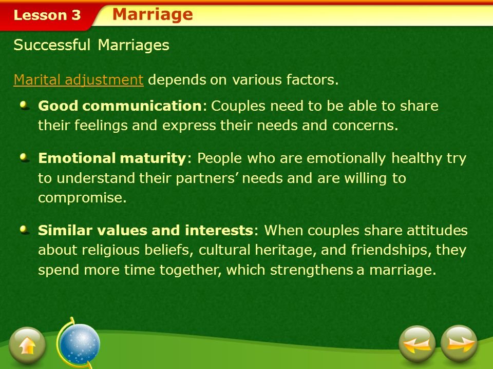 Lesson 3 Choosing Marriage When two individuals understand that marriage is their eventual goal: Their relationship becomes more thoughtful. They make