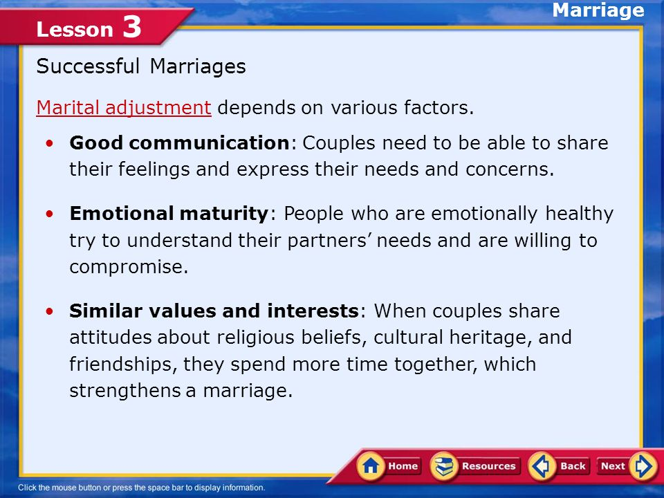Lesson 3 Choosing Marriage When two individuals understand that marriage is their eventual goal: Their relationship becomes more thoughtful.