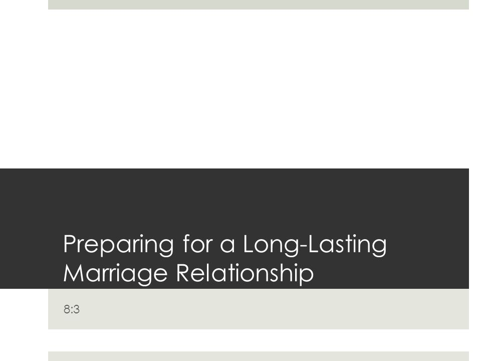 Preparing for a Long-Lasting Marriage Relationship 8:3