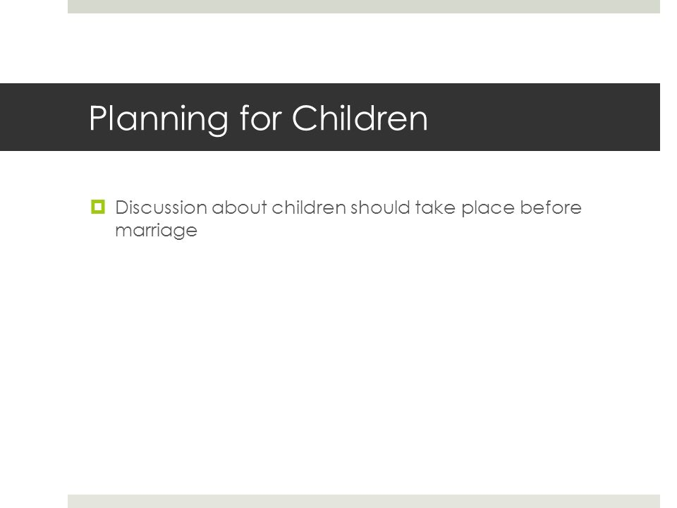 Planning for Children  Discussion about children should take place before marriage