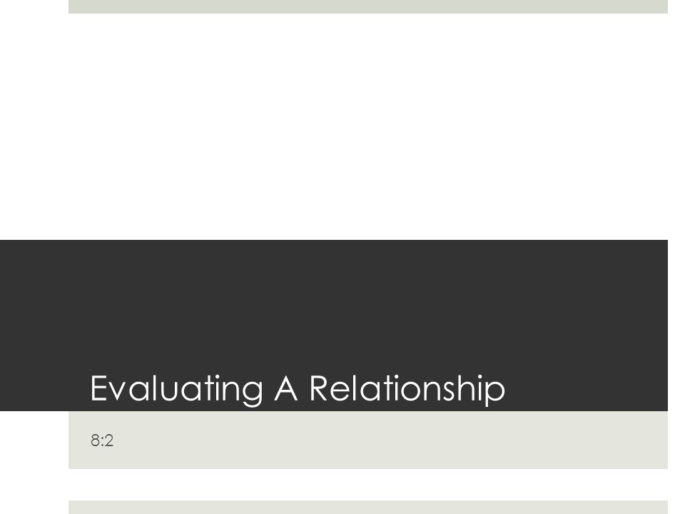 Evaluating A Relationship 8:2