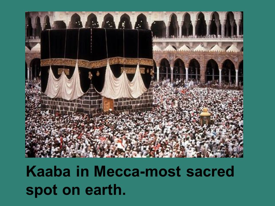 Kaaba in Mecca-most sacred spot on earth.