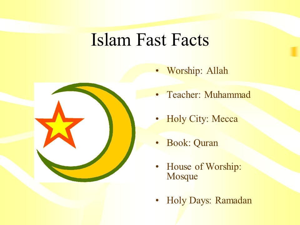 Islam Fast Facts Worship: Allah Teacher: Muhammad Holy City: Mecca Book: Quran House of Worship: Mosque Holy Days: Ramadan