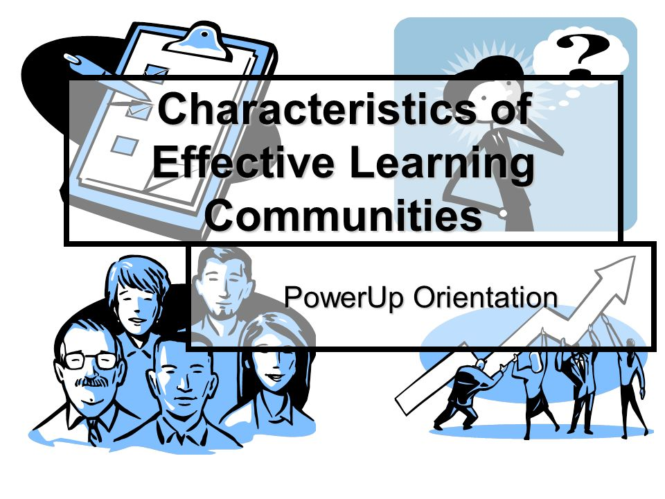 Characteristics of Effective Learning Communities PowerUp Orientation