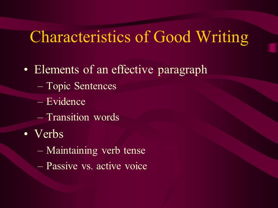 characteristics of good writing elements of an effective  elements of an effective paragraph topic sentences evidence transition words verbs maintaining