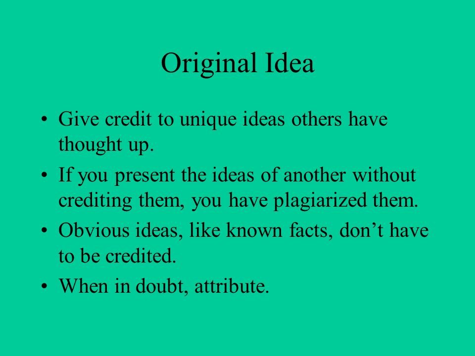 Original Idea Give credit to unique ideas others have thought up.