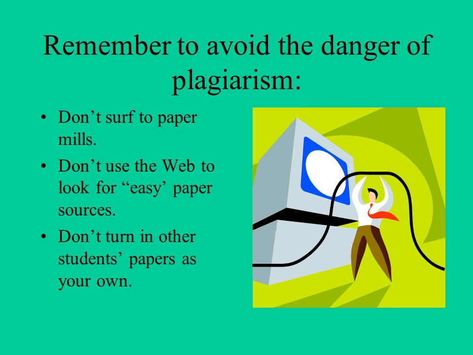 Remember to avoid the danger of plagiarism: Don't surf to paper mills.