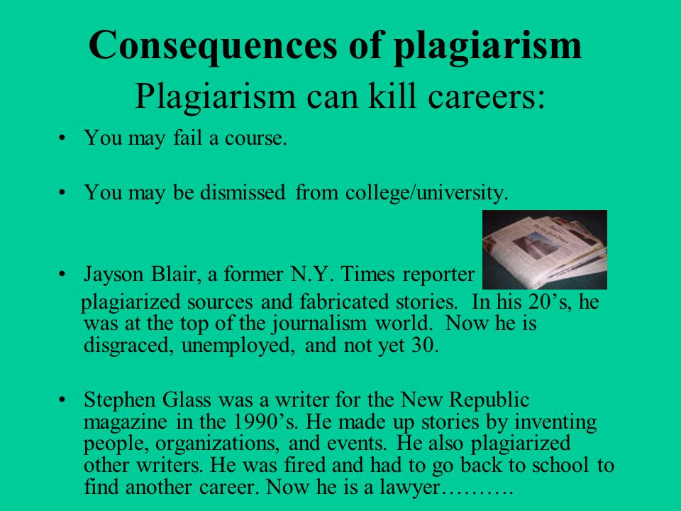Consequences of plagiarism You may fail a course. You may be dismissed from college/university.