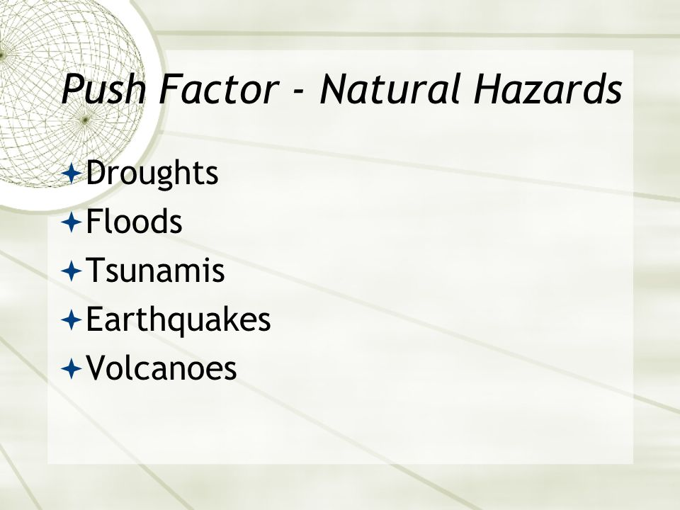 Push Factor - Natural Hazards  Droughts  Floods  Tsunamis  Earthquakes  Volcanoes